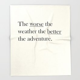 The worse the weather the better the adventure (Quote) Throw Blanket