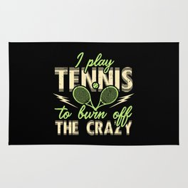 I Play Tennis to Burn Off The Crazy Rug