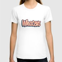 whatever T-shirts featuring Whatever. by Word Quirk