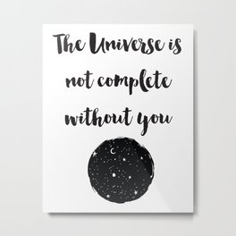 The universe is not complete without you Quote Metal Print