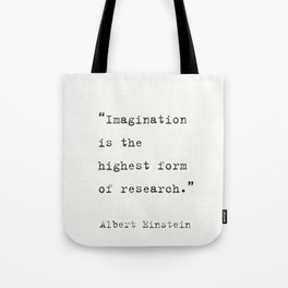 """""""Imagination is the highest form of research."""" Albert Einstein Tote Bag"""