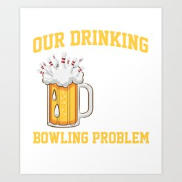 Bowling Problem Beer Bowlers Skittles Sport Gift Art Print