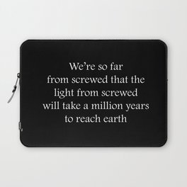 We're so far from screwed.... Laptop Sleeve