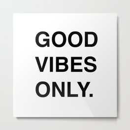 GOOD VIBES ONLY. Metal Print