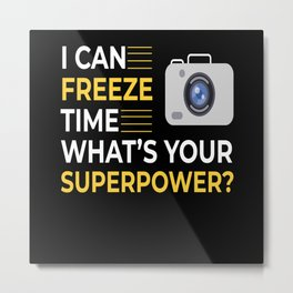 I Can Freeze Time Photography Photographer Photo Metal Print