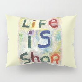 Life Is Shor Pillow Sham