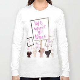 We Won't Go Back Long Sleeve T-shirt