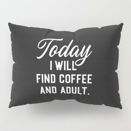 Find Coffee And Adult Funny Quote Pillow Sham