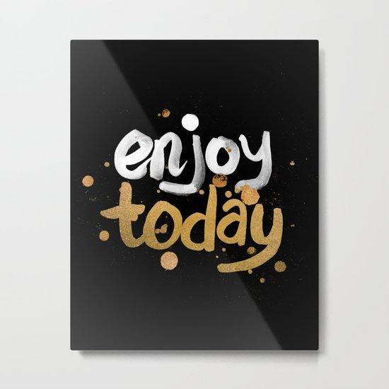 Enjoy Today Metal Print