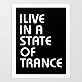 I Live In A State Of Trance Art Print