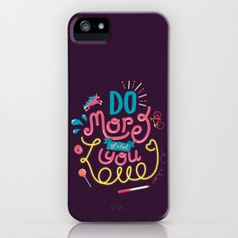 Do More of What You Love iPhone Case