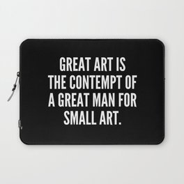 Great art is the contempt of a great man for small art Laptop Sleeve