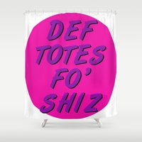 totes Shower Curtains featuring Def Totes Fo' Shiz by missmim