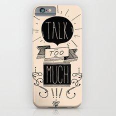 Talk too much Slim Case iPhone 6s