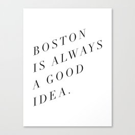 Boston is Always a Good Idea Canvas Print