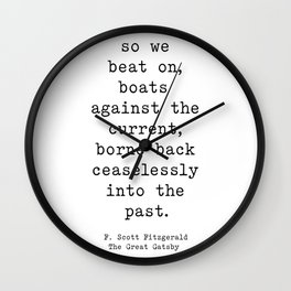 So we beat on, boats against the current, borne back ceaselessly into the past. Wall Clock