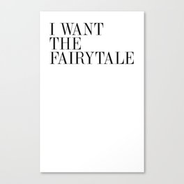 I WANT THE FAIRYTALE Canvas Print