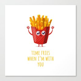Time Fries When I'm With You Canvas Print