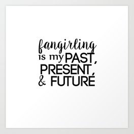 fangirling is my past present & future // white Art Print