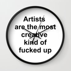Artists are the most creative kind of fucked up //2 Wall Clock
