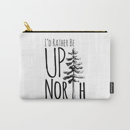 I'd Rather Be Up North Carry-All Pouch