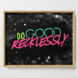 Do Good Recklessly Serving Tray