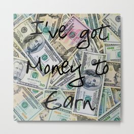 Money to earn (law of attraction affirmation) Metal Print
