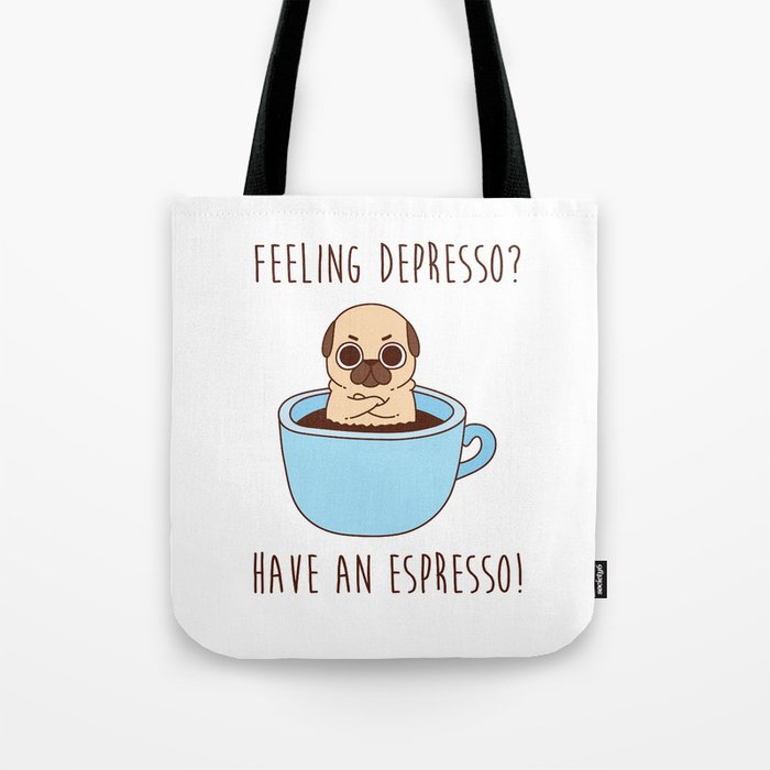 Pug in a mug - Feeling depresso? Have an espresso! coffee mug Tote Bag