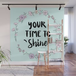 Your Time To Shine Wall Mural