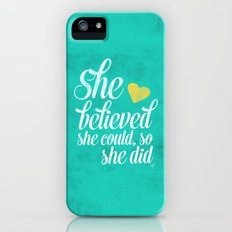 She believed and she did Slim Case iPhone (5, 5s)