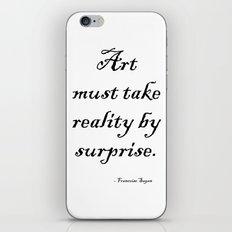 Art must take reality by surprise. – Francoise Sagan iPhone & iPod Skin
