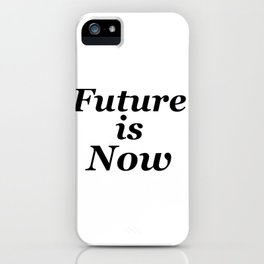 Future is Now iPhone Case