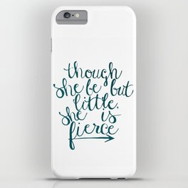though she be but little, she is fierce iPhone Case