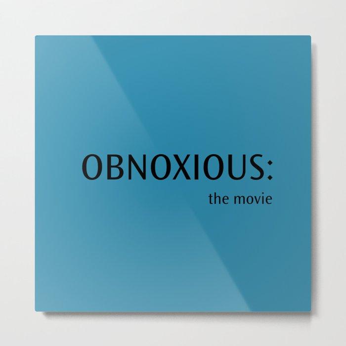 Obnoxious - The Movie Metal Print