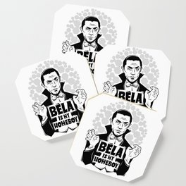 Bela Is My Homeboy Coaster