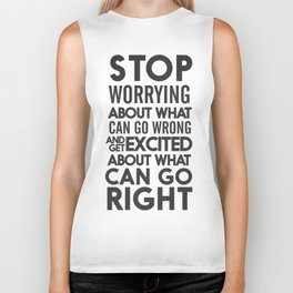 Stop worrying about what can go wrong, get excited about can go right, believe, life, future Biker Tank