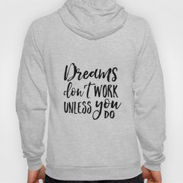 Dreams Don't Work Unless You Do,Motivational Quote,Inspirational Quote,Children Quote,Kids Gift,Nurs Hoody