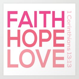 Faith Hope love,Christian,Bible Quote 1 Corinthians13:13 Art Print