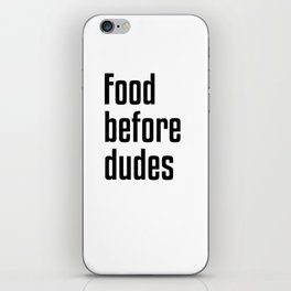 Food Before Dudes iPhone Skin