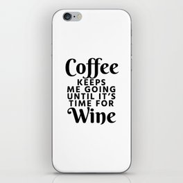 Coffee Keeps Me Going Until It's Time For Wine iPhone Skin