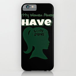Pretty Women Have Screws Loose iPhone Case