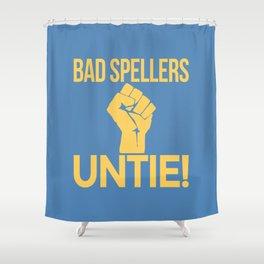 BAD SPELLERS UNTIE! (Blue) Shower Curtain
