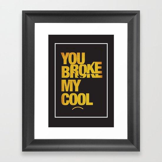 You Broke My Cool Framed Art Print
