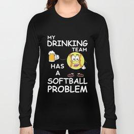 My Drinking Team Has A Softball Problem Baseball Beer Drinker Long Sleeve T-shirt