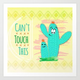 Can't Touch This Art Print