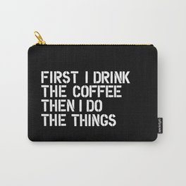 First I Drink the Coffee Then I Do The Things black and white bedroom poster home wall decor canvas Carry-All Pouch