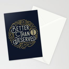 Better than i deserve Stationery Cards