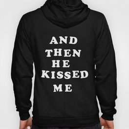And Then He Kissed Me Hoody