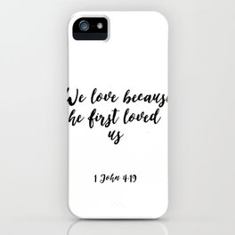 Scripture Art,Bible Cover,1 JOHN 4:19 We Love Because He First Loved Us,Bible Verse,Home Decor, iPhone Case