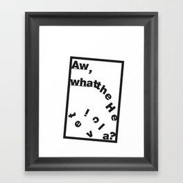Whatthe Hel v e t  i  c  a? Framed Art Print